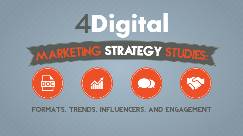 4 Digital Marketing Strategy Studies: Formats, Trends, Influencers
