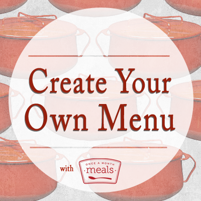Create Your Own Menu: Introduction | Once A Month Meals